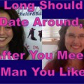 Show #179: How Long Should You Date Around, After You Meet a Man You Like?