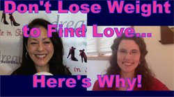 Don't Lose Weight to Find Love